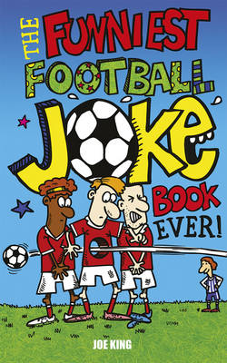 The Funniest Football Joke Book Ever! by Carl McInerney, Joe King