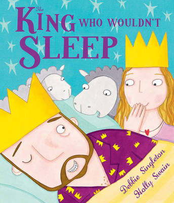 The King Who Wouldn't Sleep by Debbie Singleton