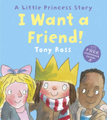 I Want a Friend! by Tony Ross