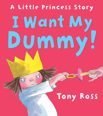 I Want My Dummy! by Tony Ross