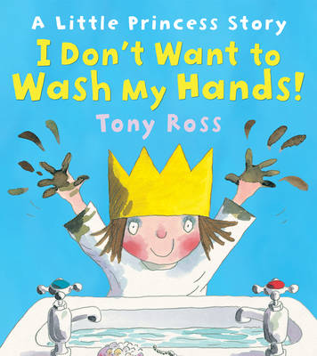 I Don't Want to Wash My Hands! by Tony Ross