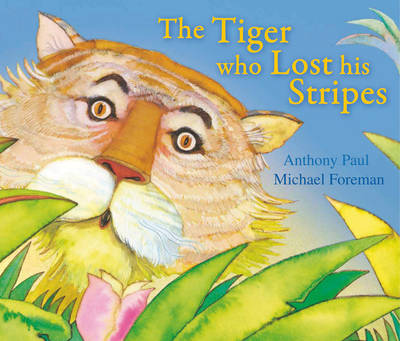The Tiger Who Lost His Stripes by Anthony Paul, Michael Foreman