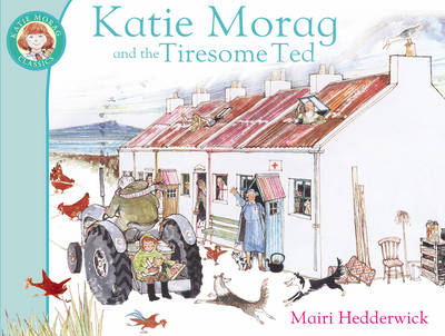 Katie Morag and the Tiresome Ted by Mairi Hedderwick