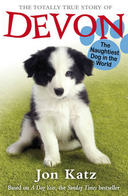 The Totally True Story of Devon the Naughtiest Dog in the World by Jon Katz