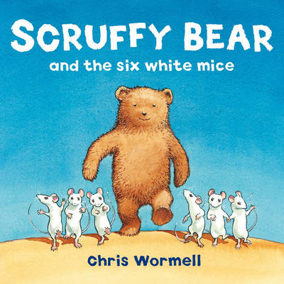 Scruffy Bear and the Six White Mice by Christopher Wormell