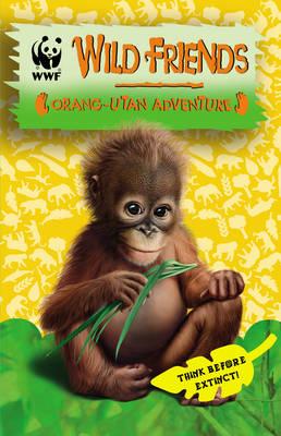 WWF Wild Friends: Orang-utan Adventure Book 6 by