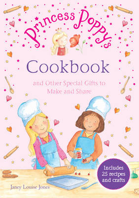 Princess Poppy's Cookbook And Other Special Gifts to Make and Share by Janey Louise Jones