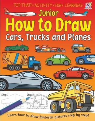 Junior How to Draw Cars, Trucks and Planes by Kate Thomson