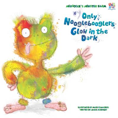 Only Nooglebooglers Glow in the Dark by James McKnight