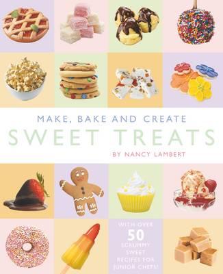Make, Bake and Create Sweet Treats by Nancy Lambert