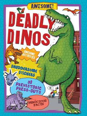 Deadly Dinos Awesome Activities, Shuddersome Stickers, Prehistoric Press-outs, Ferocious Facts by Anita Ganeri