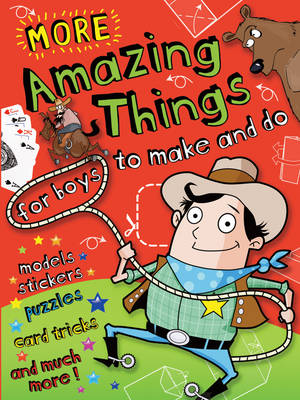 More Amazing Things for Boys to Make and Do Cowboy by
