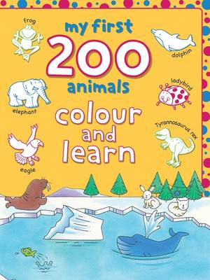 My First 200 Animals Colour and Learn by Lyn Coutts