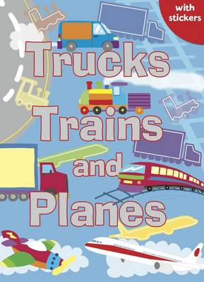 Trucks, Trains and Planes Colouring, Stickers, Activities by Gemma Cooper