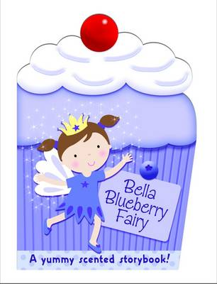 Bella the Blueberry Fairy My Scented Chunky Storybook by Maria Constant
