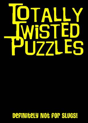 Totally Twisted (Definitely Not for Slugs!) Totally Twisted Puzzles & Activities by Honor Head