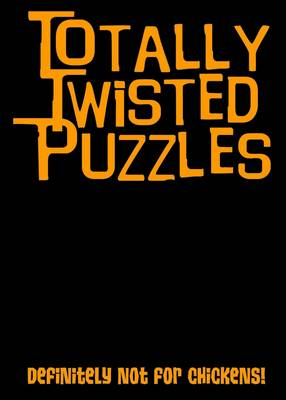 Totally Twisted (Definitely Not for Chickens!) Totally Twisted Puzzles & Activities by Honor Head