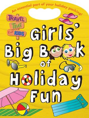 Girls' Big Book of Holiday Fun Travel Time for Kids by Fiona Grant, Dereen Taylor