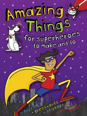 Amazing Things to Make and Do Superheroes by Gemma Cooper