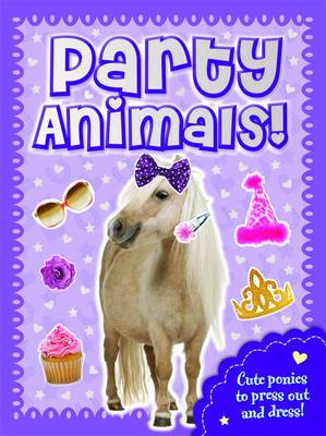Party Animals Pony Press Out, Dress Up & Play! by