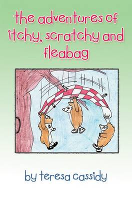 The Adventures of Itchy, Scratchy and Fleabag by Teresa Cassidy