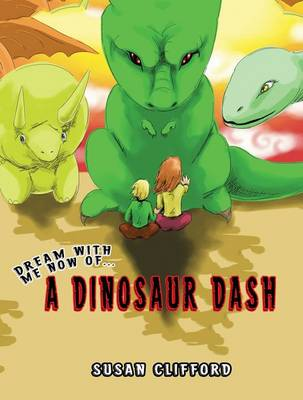 Dream with Me Now... A Dinosaur Dash by Susan Clifford