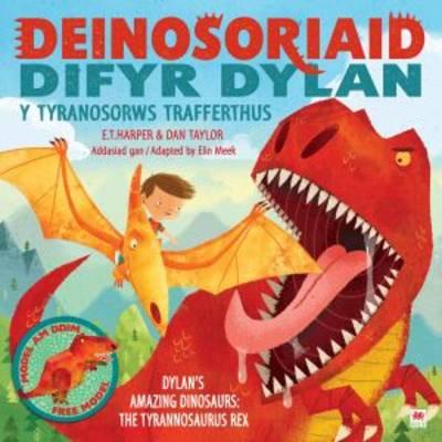 Dinosoriaid Difyr Dylan Y Tyranosorws Trafferthus by E. T. Harper