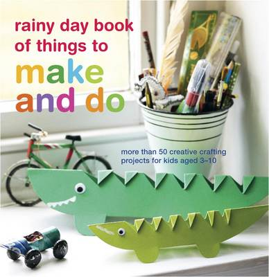 Rainy Day Book of Things to Make and Do by Catherine Woram, Clare Youngs