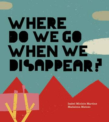 Where Do We Go When We Disappear? by Isabel Minhos Martins