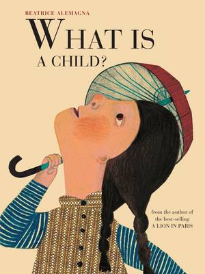 What is a Child? by Beatrice Alemagna