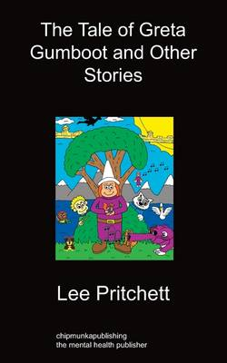 The Tale Of Greta Gumboot And Other Stories by Lee Pritchett