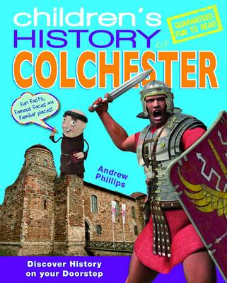 Children's History of Colchester by Andrew Phillips