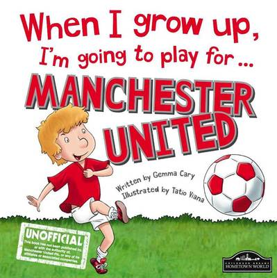 When I Grow Up, I'm Going to Play for ... Manchester United by Gemma Cary