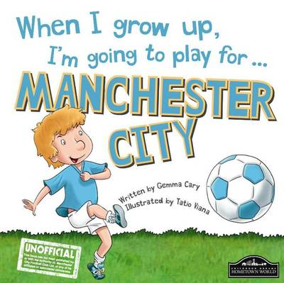 When I Grow Up, I'm Going to Play for ... Manchester City by Gemma Cary