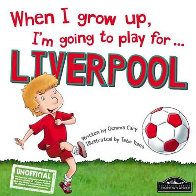 When I Grow Up, I'm Going to Play for ... Liverpool by Gemma Cary