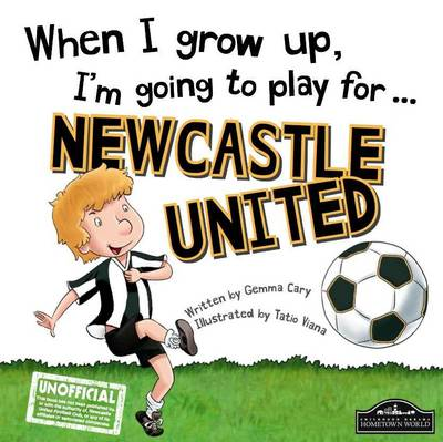 When I Grow Up, I'm Going to Play for ... Newcastle by Gemma Cary