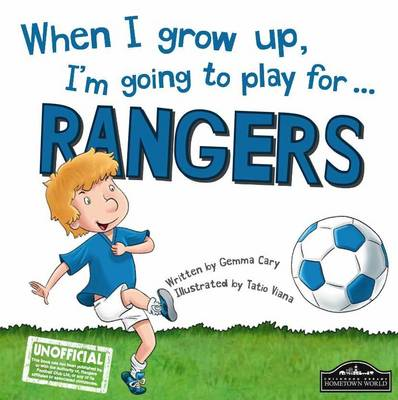 When I Grow Up, I'm Going to Play for ... Rangers by Gemma Cary