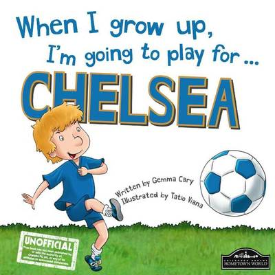 When I Grow Up, I'm Going to Play for ... Chelsea by Gemma Cary