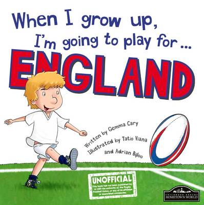 When I Grow Up, I'm Going to Play for England (Rugby) by Gemma Cary