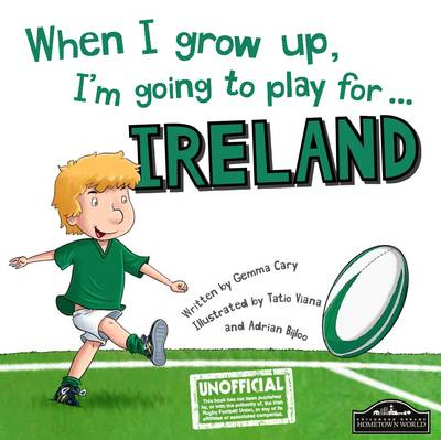 When I Grow Up, I'm Going to Play for Ireland (Rugby) by Gemma Cary