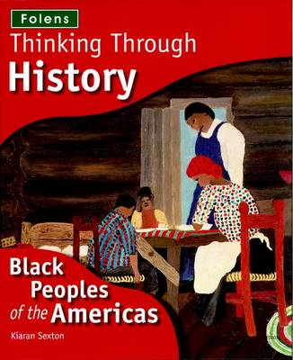 Thinking Through History + CD-ROMs: Black Peoples of the Americas by Kiaran Sexton