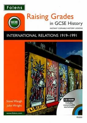 Raising Grades in GCSE History: International Relations 1919-1991 by Steve Waugh, John Wright
