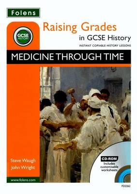 Raising Grades in GCSE History: Medicine Through Time by Steve Waugh, John Wright