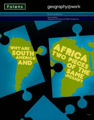 Geography@work: (1) Why are South America and Africa Two Pieces of the Same Jigsaw? Student Book by Richard Bateman