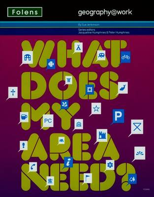 Geography@work1: What Does My Area Need? Student Book by Peter Humphries, Sue Jenkinson