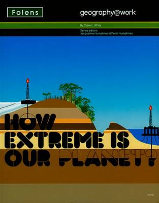 Geography@work: (2) How Extreme is Our Planet? Student Book by Claire L. White