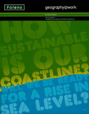 Geography@work: (2) How Sustainable is Our Coastline? Student Book by Jacqueline Humphries, David Rogers, Peter Humphries