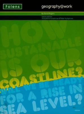 Geography@work: (2) How Sustainable is Our Coastline? Teacher CD-ROM by David Rogers, Peter Humphries
