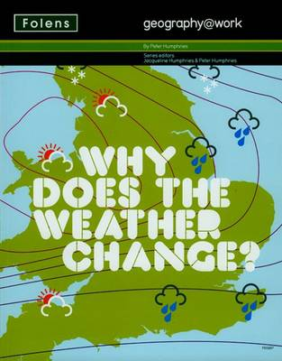 Geography@work: (2) Why Does the Weather Change? Student Book by Jacqueline Humphries, Peter Humphries