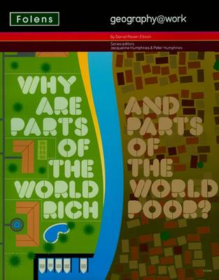 Geography@work: (3) Why are Parts of the World Rich...Student Book by Daniel Raven-Ellison, Dawn Price